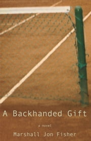 A Backhanded Gift - A Novel ebook by Marshall Jon Fisher