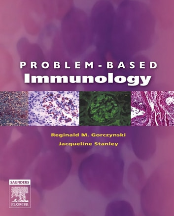 Problem-Based Immunology E-Book ebook by Reginald M. Gorczynski, MD,Jacqueline Stanley, PhD