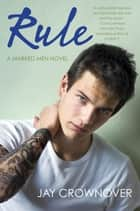 Rule - A Marked Men Novel ebook by Jay Crownover