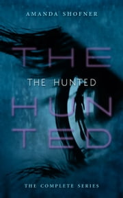 The Hunted: The Complete Series ebook by Amanda Shofner