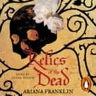 Relics of the Dead - Mistress of the Art of Death, Adelia Aguilar series 3 audiobook by Ariana Franklin