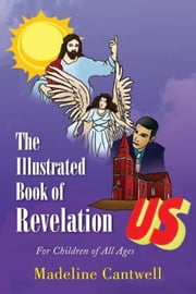 The Illustrated Book of Revelation - For Children of All Ages ebook by Madeline Cantwell