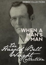 When A Man's A Man ebook by Harold Bell Wright