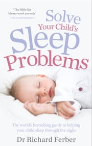 Solve Your Child's Sleep Problems ebook by Richard Ferber