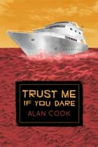 Trust Me if You Dare ebook by Alan Cook