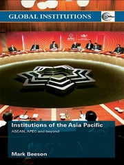Institutions of the Asia-Pacific - ASEAN, APEC and beyond ebook by Mark Beeson