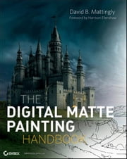 The Digital Matte Painting Handbook ebook by David B. Mattingly