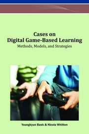 Cases on Digital Game-Based Learning - Methods, Models, and Strategies ebook by Youngkyun Baek,Nicola Whitton
