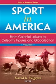 Sport in America, Volume II ebook by David K. Wiggins