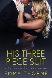 His Three Piece Suit ebook by Emma Thorne