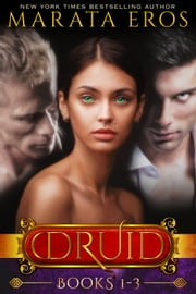 The Druid Series Boxed Set (Volumes 1-3): A Dark Alpha MFM Vampire Paranormal Menage Romance ebook by Marata Eros