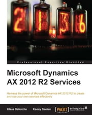 Microsoft Dynamics AX 2012 R2 Services ebook by Klaas Deforche,Kenny Saelen