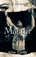 Master Of Love - Book B!tches, #2 ebook by Anne Conley