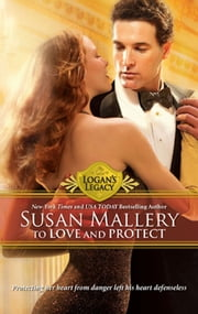 To Love and Protect (Mills & Boon M&B) (Logan's Legacy, Book 7) ebook by Susan Mallery