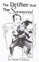 The Drifter and the Samurai ebook by George B. Todorov