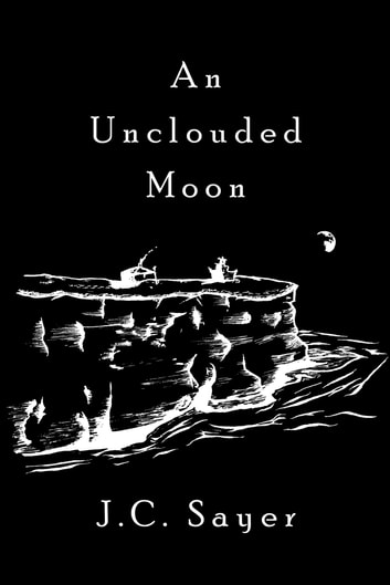 An Unclouded Moon ebook by J. C. Sayer