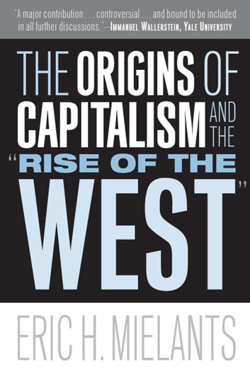 "The Origins of Capitalism and the ""Rise of the West"" ebook by Eric H Mielants"