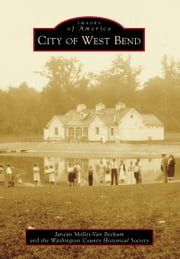 City of West Bend ebook by Janean Mollet-Van Beckum,The Washington County Historical Society