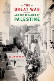 The Great War and the Remaking of Palestine ebook by Salim Tamari