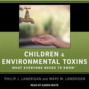 Children and Environmental Toxins - What Everyone Needs to Know audiobook by Philip J. Landrigan, Mary M. Landrigan