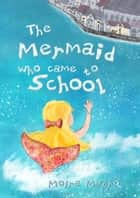 The Mermaid Who Came to School: A funny thing happened on World Book Day ebook by Moira Munro