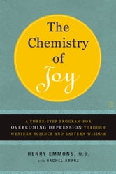 The Chemistry of Joy - A Three-Step Program for Overcoming Depression Through Western Science and Eastern Wisdom ebook by Henry Emmons, MD