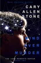 Mind Over Murder: The Jake Roberts Series, Book 2 ebook by Cary Allen Stone