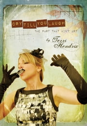 Cry Till You Laugh — The Part That Ain't Art ebook by Terri Hendrix
