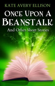 Once Upon a Beanstalk ebook by Kate Avery Ellison