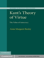 Kant's Theory of Virtue - The Value of Autocracy ebook by Anne Margaret Baxley