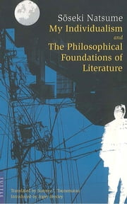 My Individualism and the Philosophical Foundations of Literature ebook by Natsume Soseki,Inger Brodey,Sammy I. Tsunematsu
