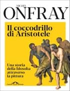 Il coccodrillo di Aristotele ebook by Michel Onfray, Michele Zaffarano