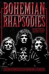 Bohemian Rhapsodies: True And Authorized Tales By Queen Fans & Celebrities ebook by Robyn Dunford