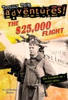 The $25,000 Flight (Totally True Adventures) - How Lindbergh Set a Daring Record... ebook by Lori Haskins Houran, Wesley Lowe