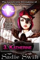 Katherine - The Inexplicable Adventures of Miss Alice Lovelady, #3 ebook by