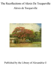 The Recollections of Alexis De Tocqueville ebook by Alexis de Tocqueville