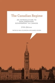 The Canadian Regime - An Introduction to Parliamentary Government in Canada, Fifth Edition ebook by Patrick Malcolmson,Richard Myers
