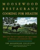 The Moosewood Restaurant Cooking for Health ebook by Moosewood Collective