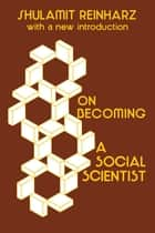 On Becoming a Social Scientist - From Survey Research and Participant Observation to Experimental Analysis ebook by Shulamit Reinharz