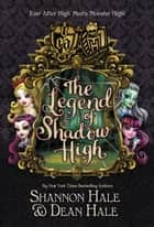 Monster High/Ever After High: The Legend of Shadow High ebook by Shannon Hale