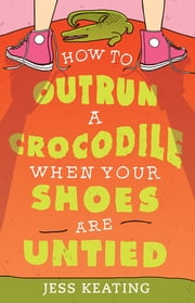 How to Outrun a Crocodile When Your Shoes Are Untied ebook by Jess Keating