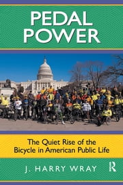 Pedal Power - The Quiet Rise of the Bicycle in American Public Life ebook by J. Harry Wray