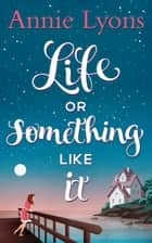 Life Or Something Like It ebook by
