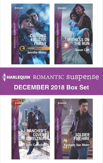 Harlequin Romantic Suspense December 2018 Box Set - Colton's Fugitive Family\Rancher's Covert Christmas\Witness on the Run\Soldier for Hire ebook by Jennifer Morey,Beth Cornelison,Susan Cliff,Kimberly Van Meter