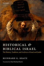 Historical and Biblical Israel - The History, Tradition, and Archives of Israel and Judah ebook by Reinhard G. Kratz,Paul Michael Kurtz
