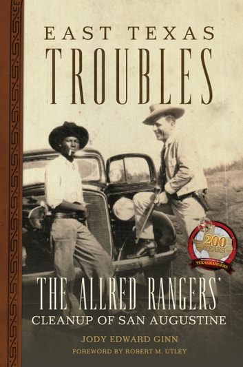 East Texas Troubles - The Allred Rangers' Cleanup of San Augustine ebook by Jody Edward Ginn