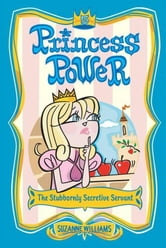 Princess Power #5: The Stubbornly Secretive Servant ebook by Suzanne Williams
