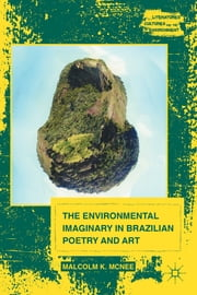 The Environmental Imaginary in Brazilian Poetry and Art ebook by Malcolm K. McNee