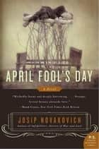 April Fool's Day - A Novel ebook by Josip Novakovich