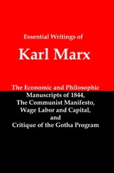The Essential Writings of Karl Marx; Economic and Philosophic Manuscripts, The Communist Manifesto, Wage Labor and Capital, and Critique of the Gotha Program ebook by Lenny Flank